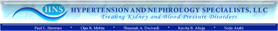 HNS • HYPERTENSION AND NEPHROLOGY SPECIALISTS, LLC • Treating Kidney and Blood Pressure Disorders • Paul L. Sterman, MD, FASN • Ojas R. Mehta, DO, FASN